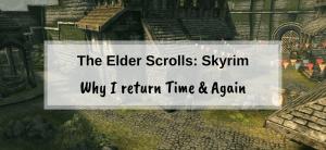 Why I return to Skyrim time and again