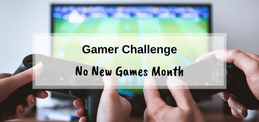 Gamer Challenge – No New Games Month