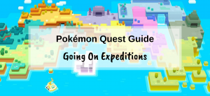 Pokémon Quest Guide – Going On Expeditions