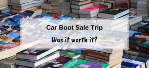 My trip to the car boot sale – Was it worth it?