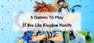 5 games to play if you like Kingdom Hearts