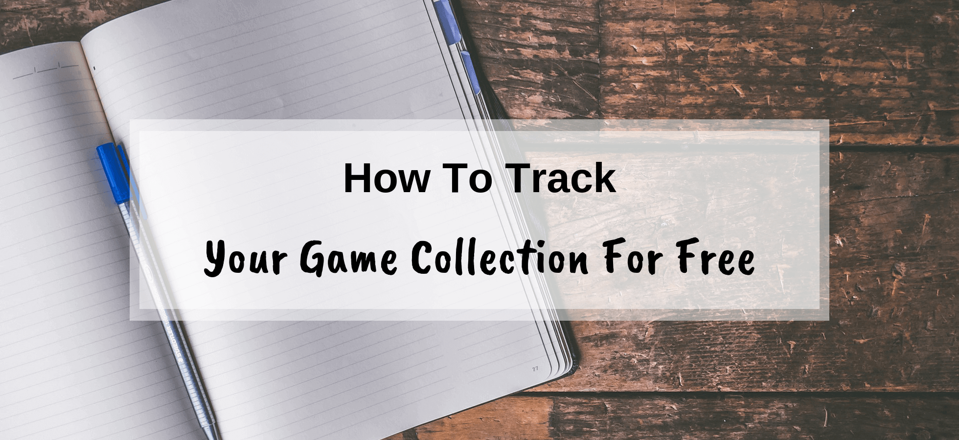 How To Track Your Game Collection For Free