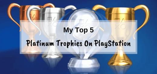 My top 5 platinum trophies