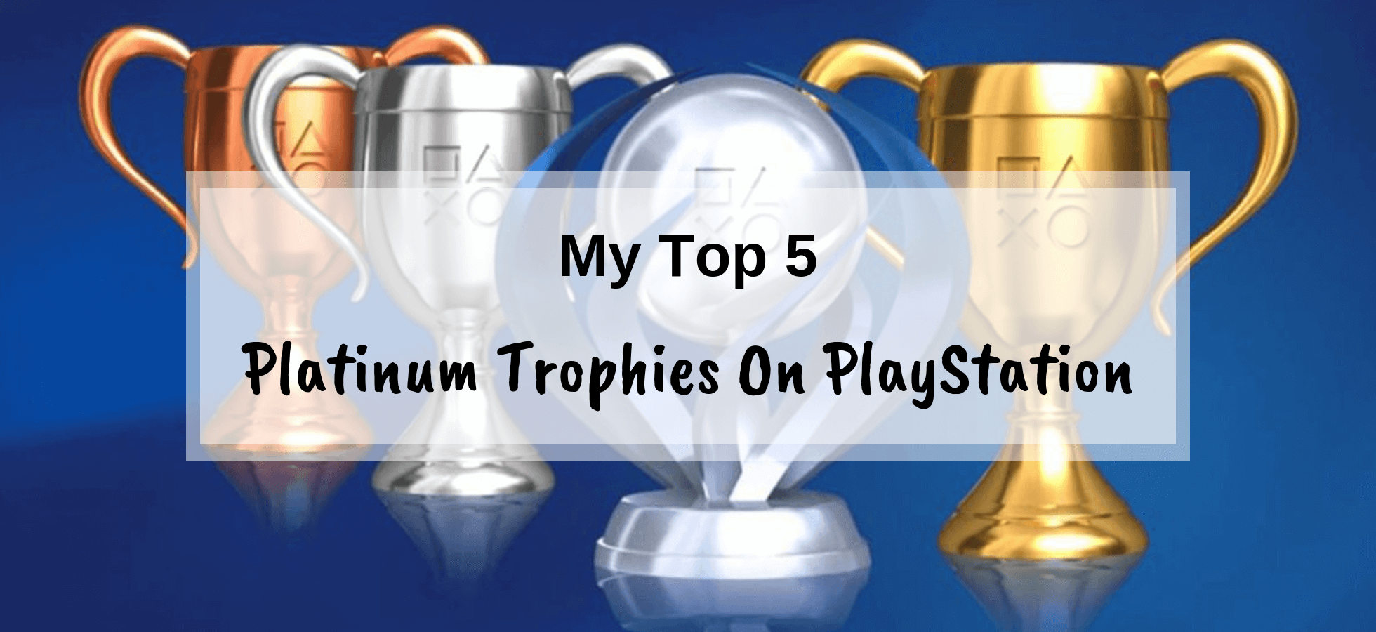 My top 5 platinum trophies on PlayStation