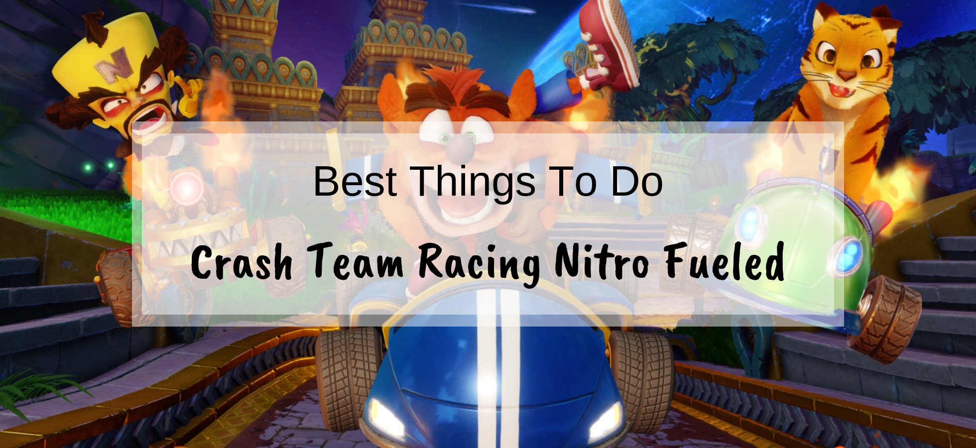 The 9 best things to do in Crash Team Racing Nitro Fueled