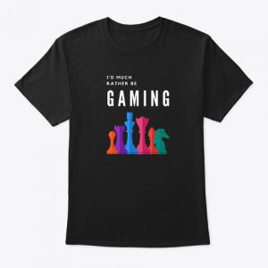 Much Rather Be Gaming Shirt