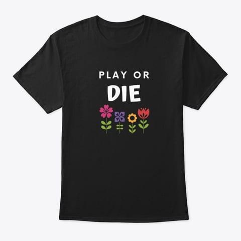 Play Or Die Shirt