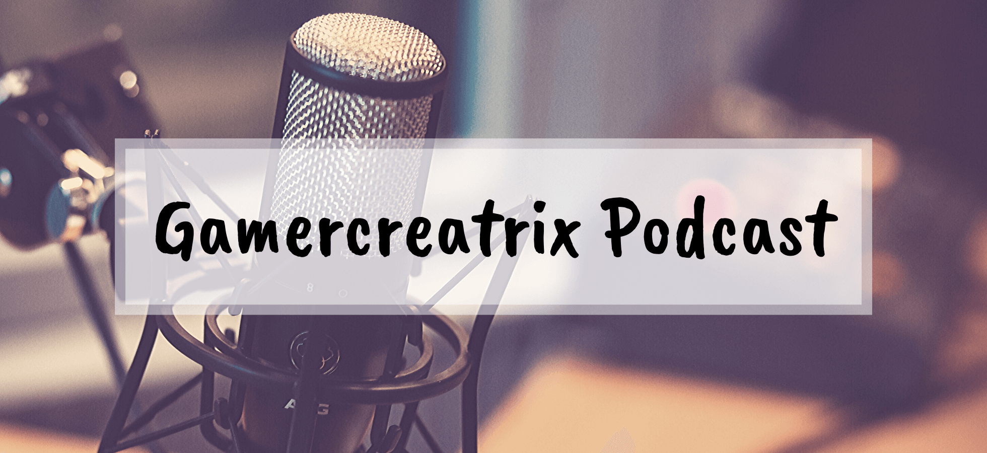 Gamercreatrix Podcast
