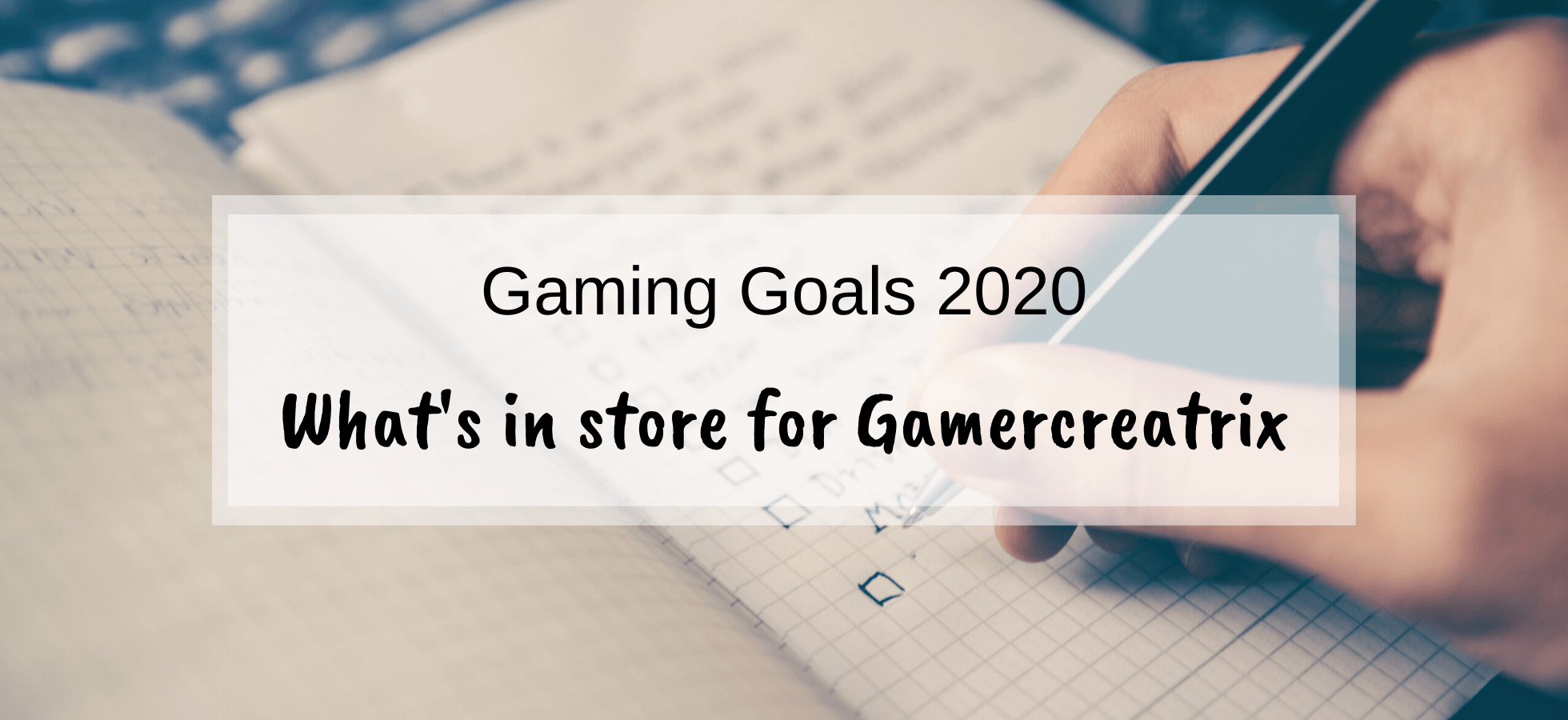 Gaming Goals 2020 – What's in store for Gamercreatrix